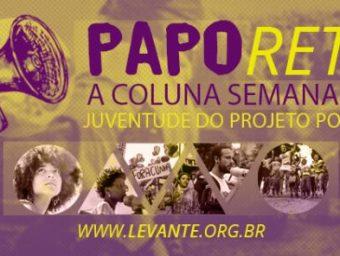 [PAPO RETO] De cabeça erguida, gritamos: ou para o golpe ou paramos o Brasil!