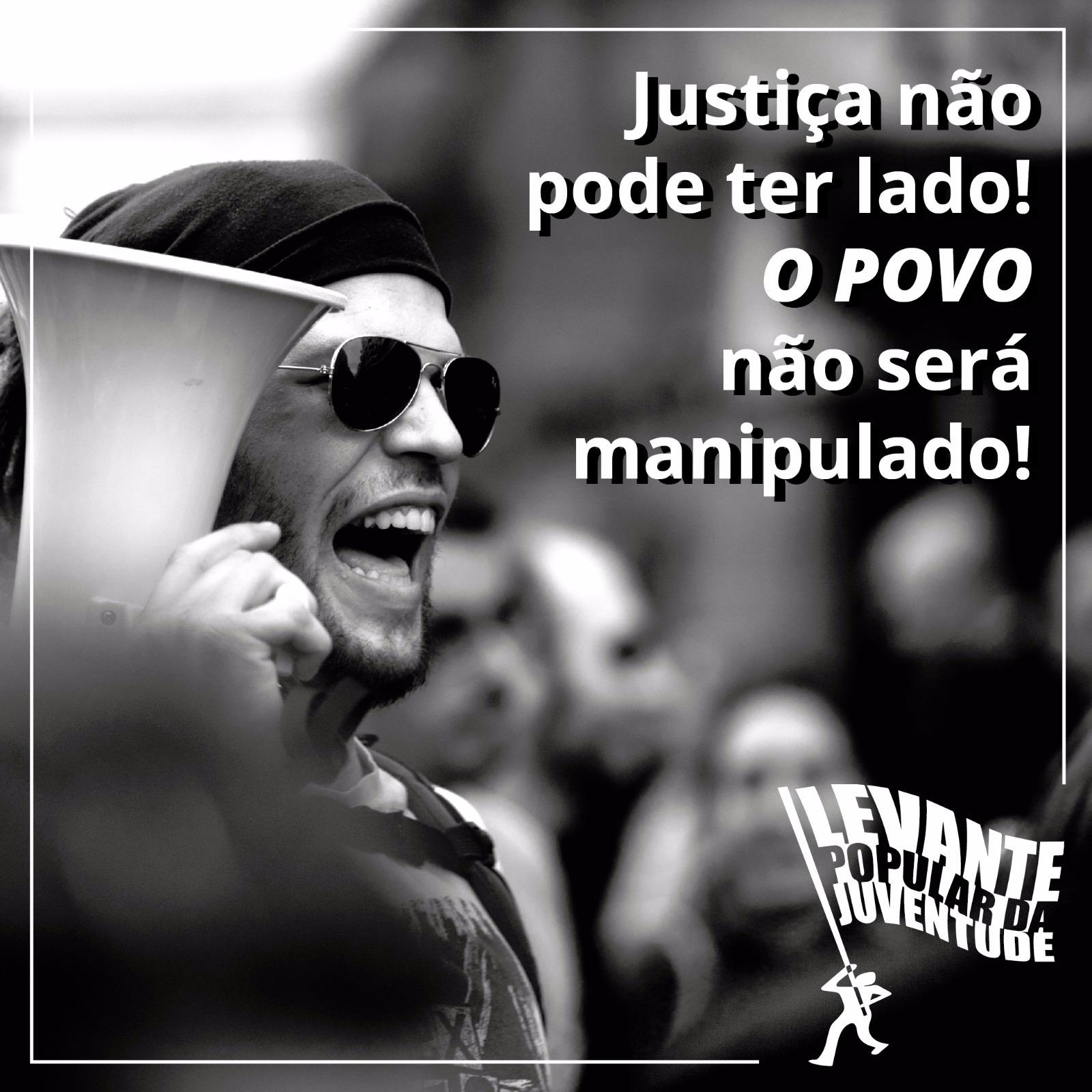 A justiça não pode ter lado! O povo não será manipulado!