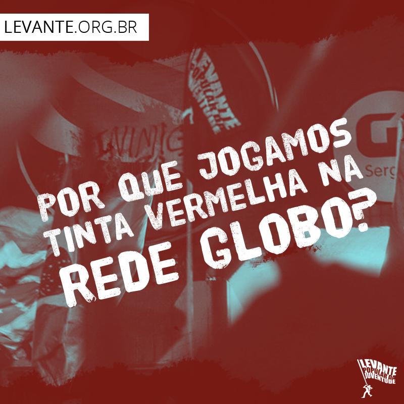 Por que jogamos tinta vermelha na Rede Globo?