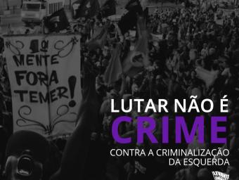Somos contra a criminalização da esquerda!