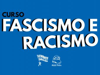 Fascismo e racismo são temas de curso virtual do Levante