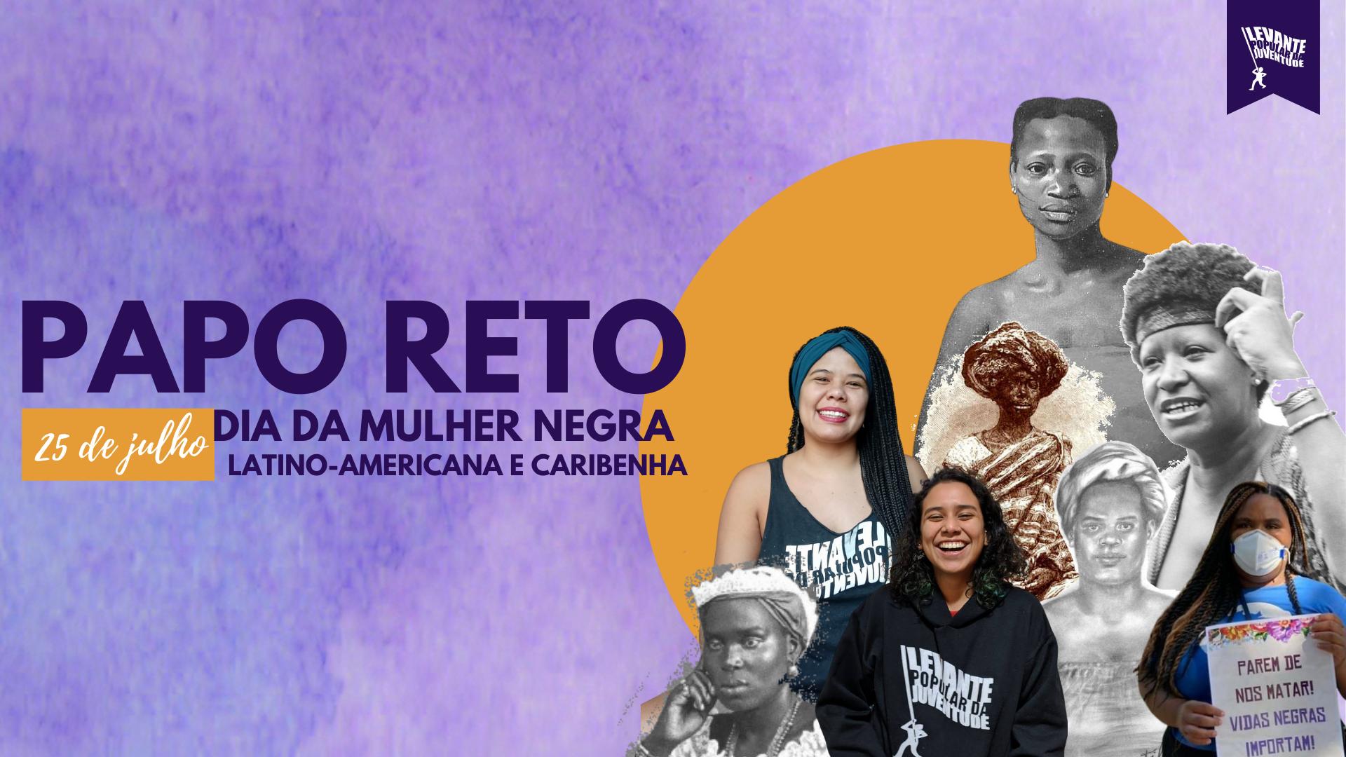 PAPO RETO  | 25 de Julho: Dia Internacional da Mulher Negra Latino-Americana e Caribenha